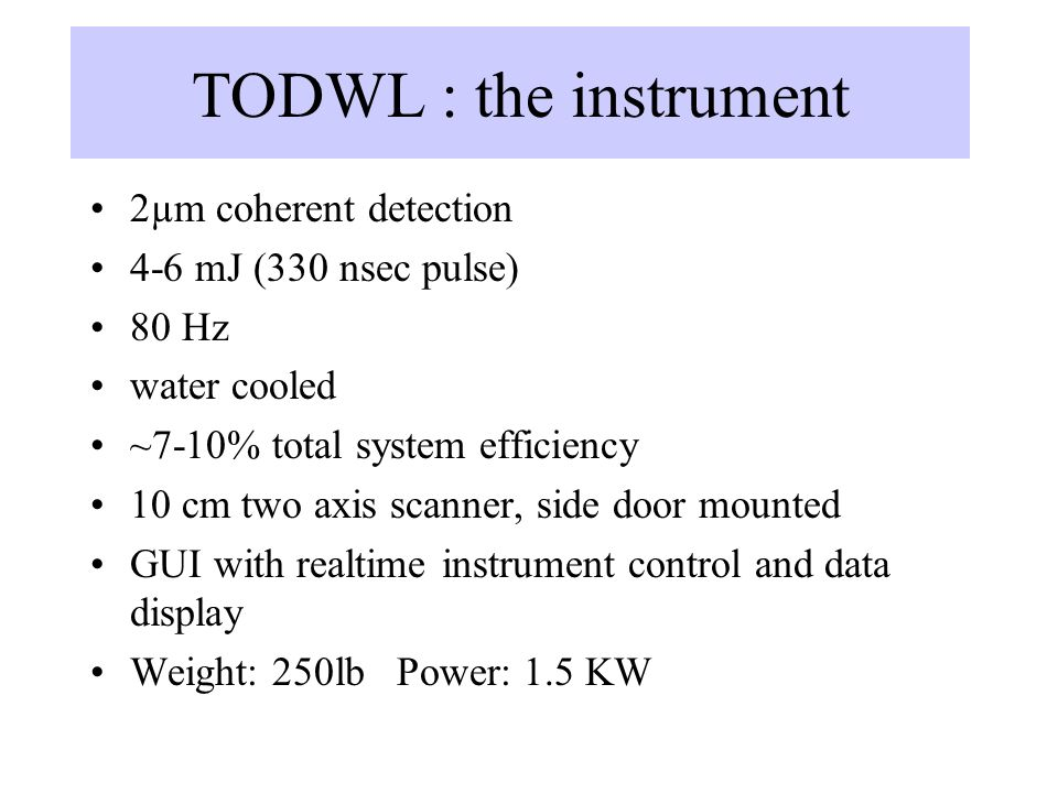 TODWL : the instrument 2µm coherent detection 4-6 mJ (330 nsec pulse) 80 Hz water cooled ~7-10% total system efficiency 10 cm two axis scanner, side d