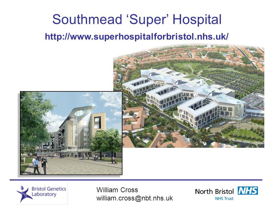 William Cross william.cross@nbt.nhs.uk Southmead Super Hospital http://www.superhospitalforbristol.nhs.uk/