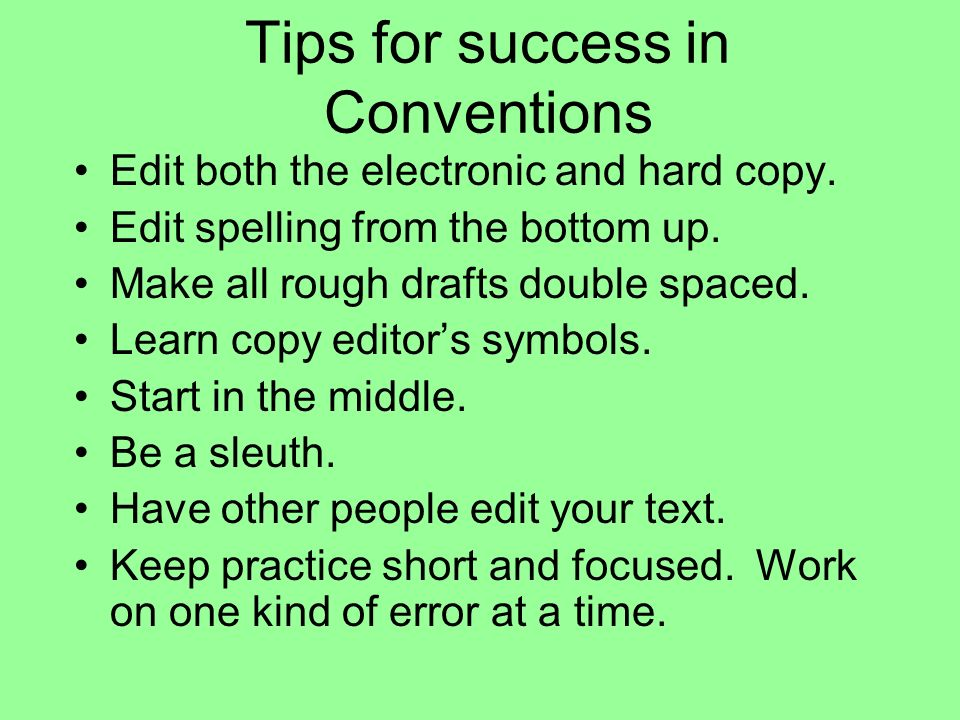 Tips for success in Conventions Edit both the electronic and hard copy.