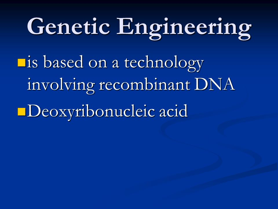Genetic Engineering involves taking a tiny bit of DNA containing the desired gene from one organism and splicing it into the DNA strand of another organism involves taking a tiny bit of DNA containing the desired gene from one organism and splicing it into the DNA strand of another organism