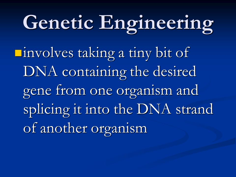Genetic Engineering purpose - to have the recipient organism take on the characteristic controlled by the transferred gene purpose - to have the recipient organism take on the characteristic controlled by the transferred gene