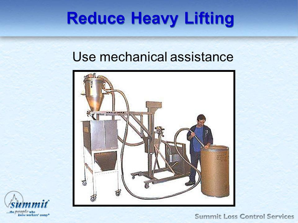 Reduce Heavy Lifting Use mechanical assistance