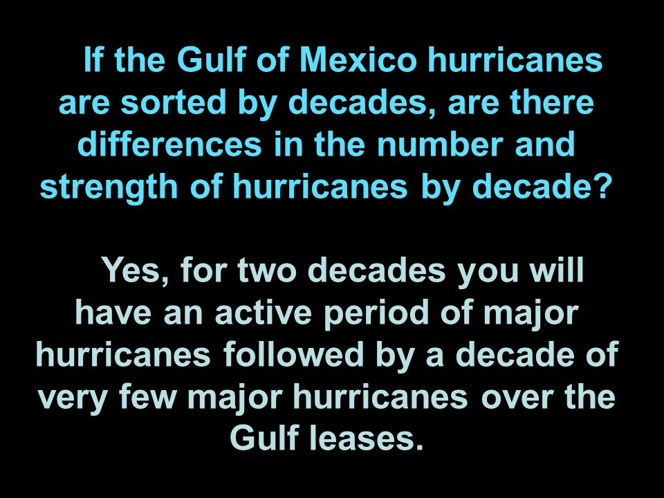 If the Gulf of Mexico hurricanes are sorted by decades, are there differences in the number and strength of hurricanes by decade.