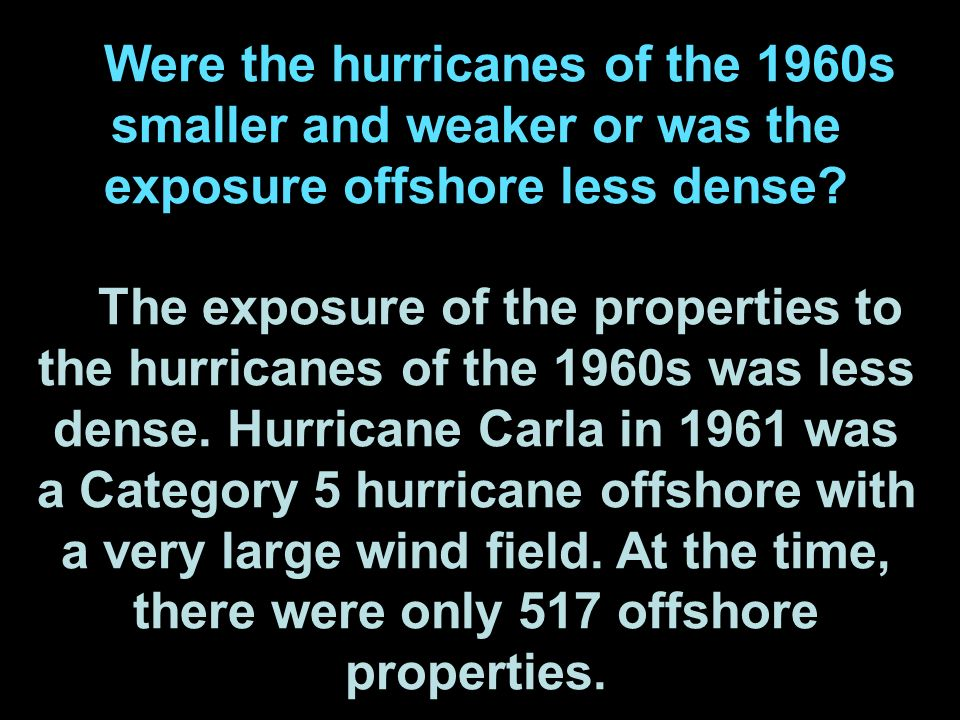 Were the hurricanes of the 1960s smaller and weaker or was the exposure offshore less dense.