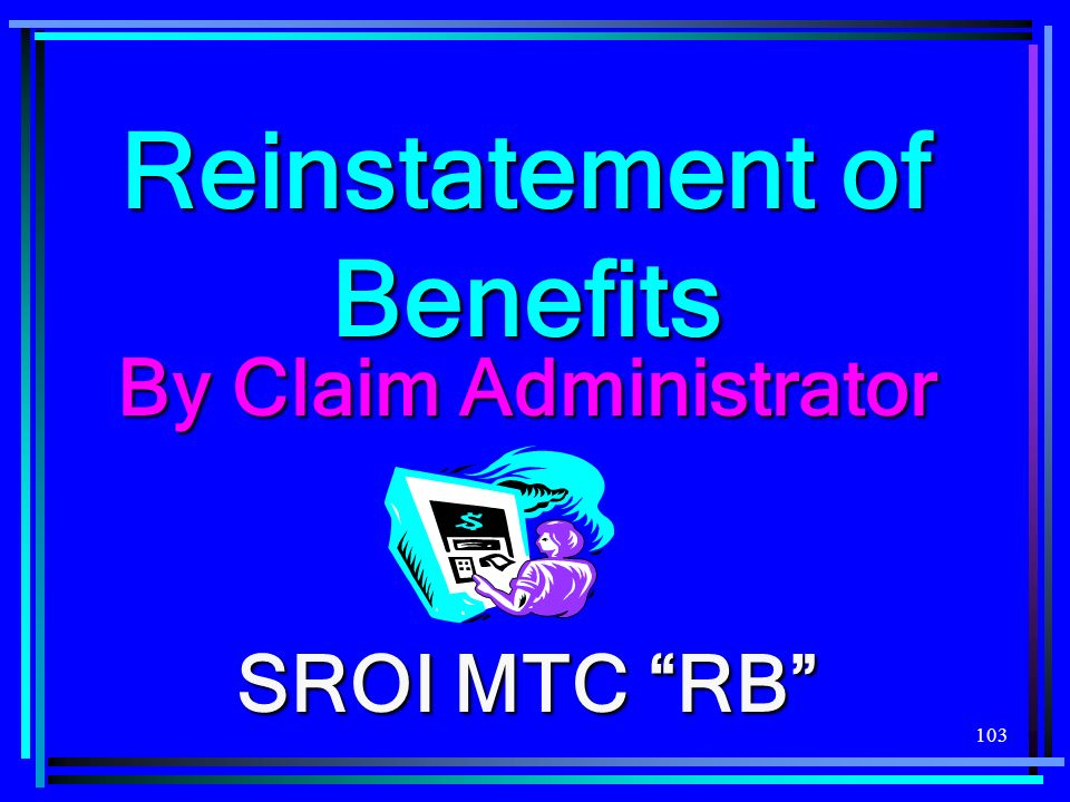 103 Reinstatement of Benefits By Claim Administrator SROI MTC RB