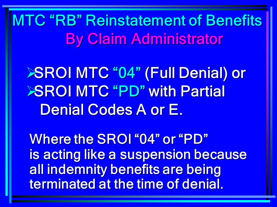 Where the SROI 04 or PD is acting like a suspension because all indemnity benefits are being terminated at the time of denial.