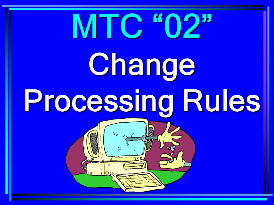 MTC 02 Change Processing Rules