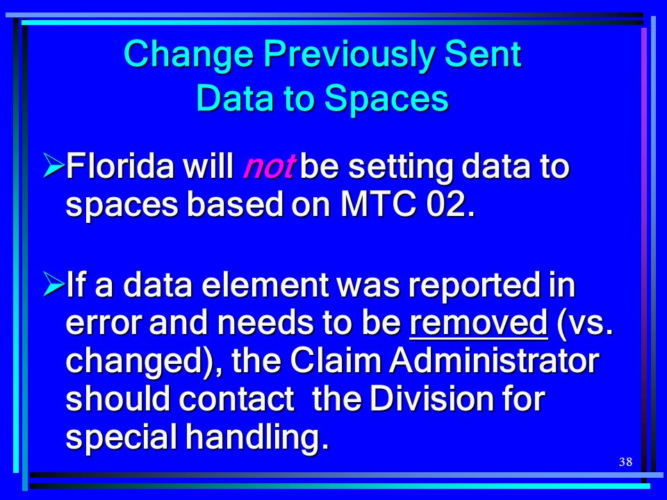 38 Change Previously Sent Data to Spaces Florida will not be setting data to spaces based on MTC 02.