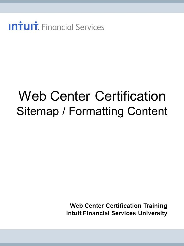 Web Center Certification Sitemap / Formatting Content Web Center Certification Training Intuit Financial Services University