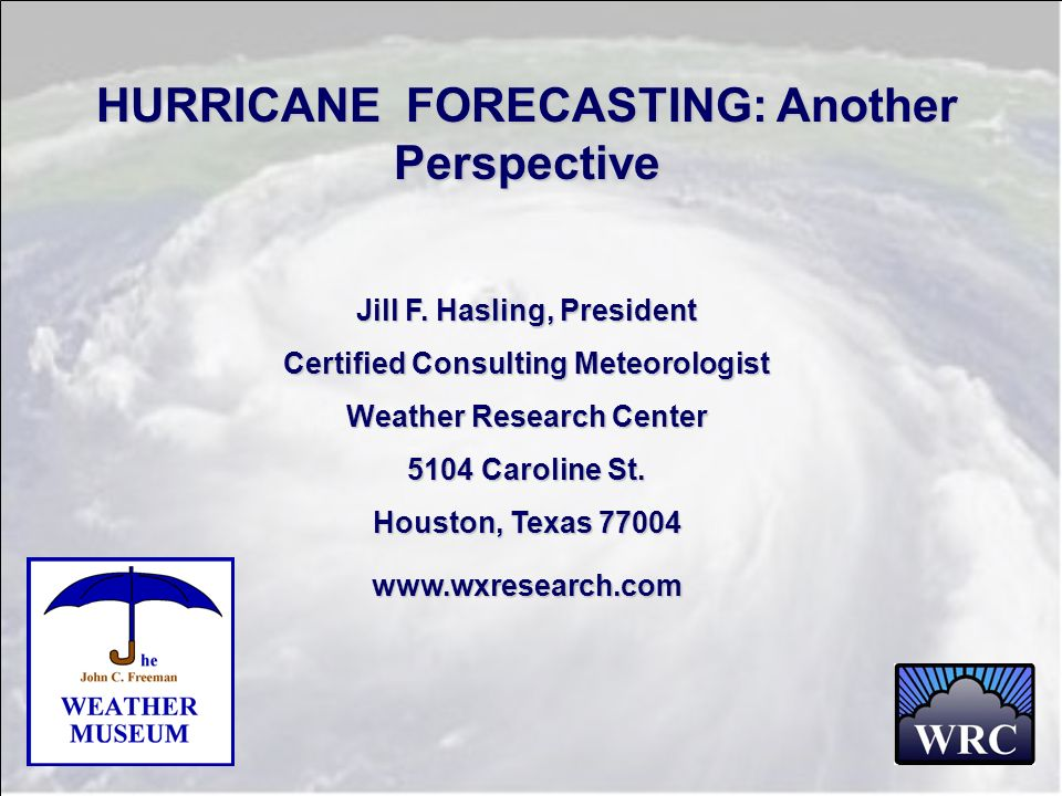 HURRICANE FORECASTING: Another Perspective Jill F. Hasling, President Certified Consulting Meteorologist Weather Research Center 5104 Caroline St. Hou