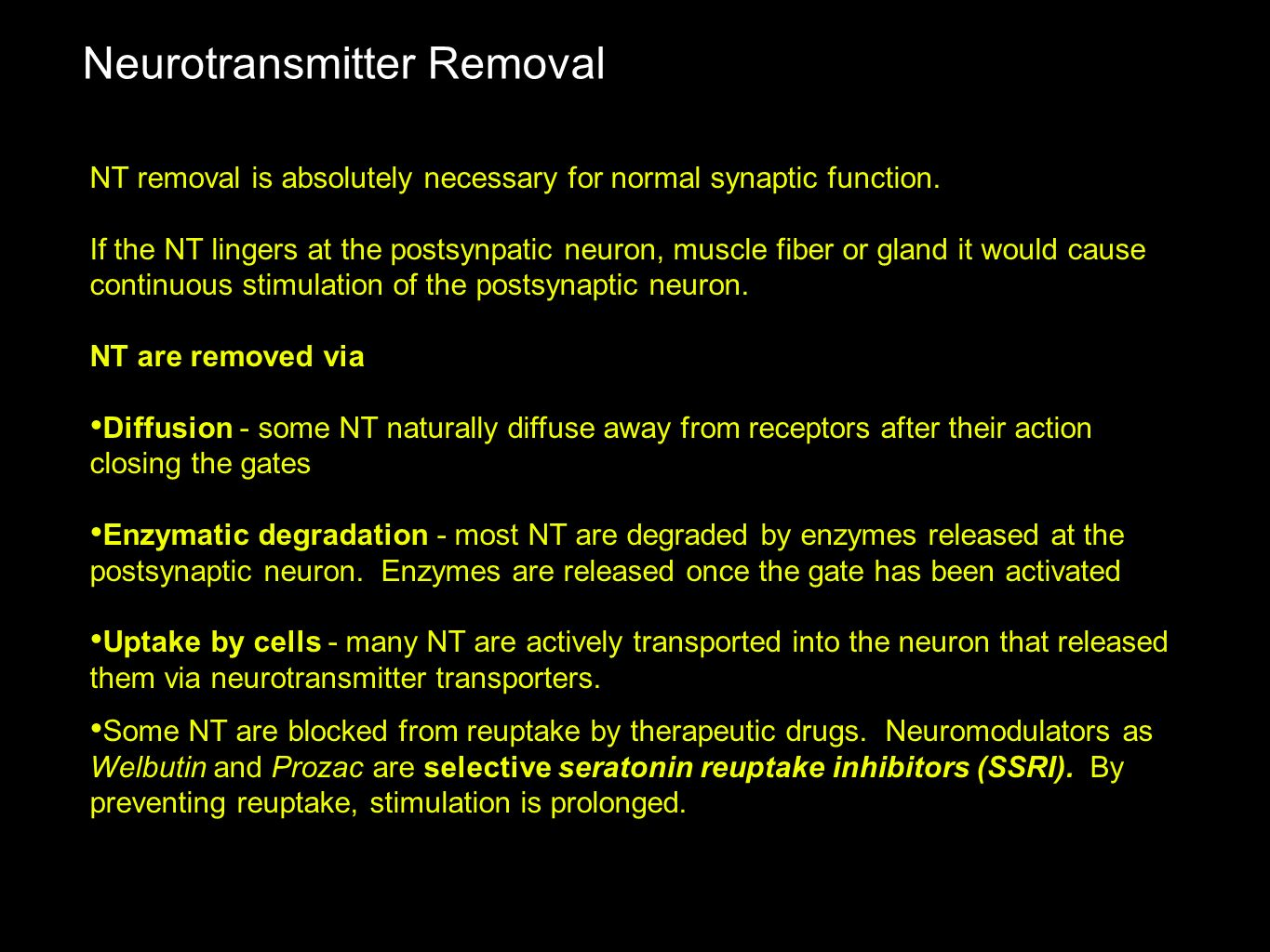 Neurotransmitter Removal NT removal is absolutely necessary for normal synaptic function. If the NT lingers at the postsynpatic neuron, muscle fiber o