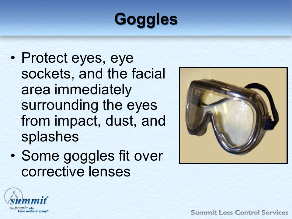 Click to edit Master text styles –Second level Third level –Fourth level »Fifth level Goggles Protect eyes, eye sockets, and the facial area immediate