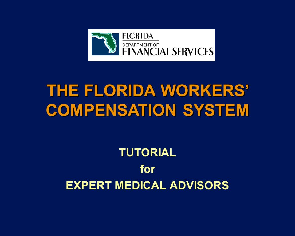 THE FLORIDA WORKERS COMPENSATION SYSTEM TUTORIAL for EXPERT MEDICAL ADVISORS