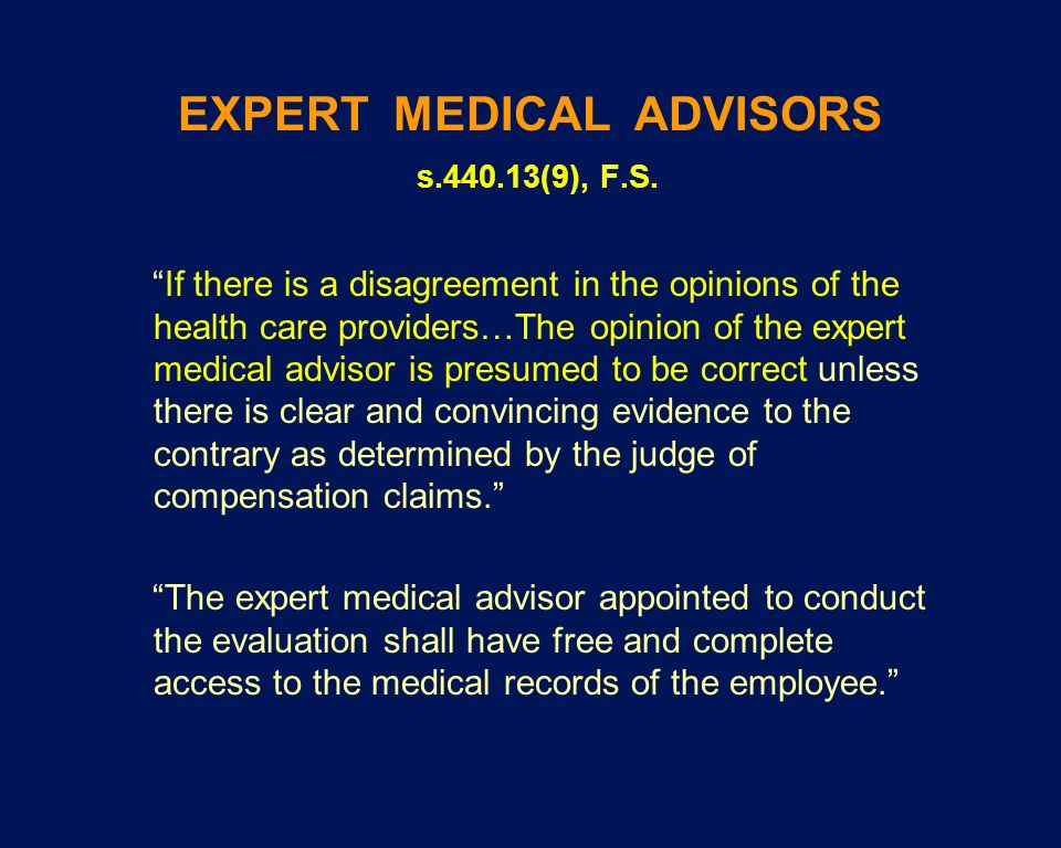 EXPERT MEDICAL ADVISORS s.440.13(9), F.S. If there is a disagreement in the opinions of the health care providers…The opinion of the expert medical ad