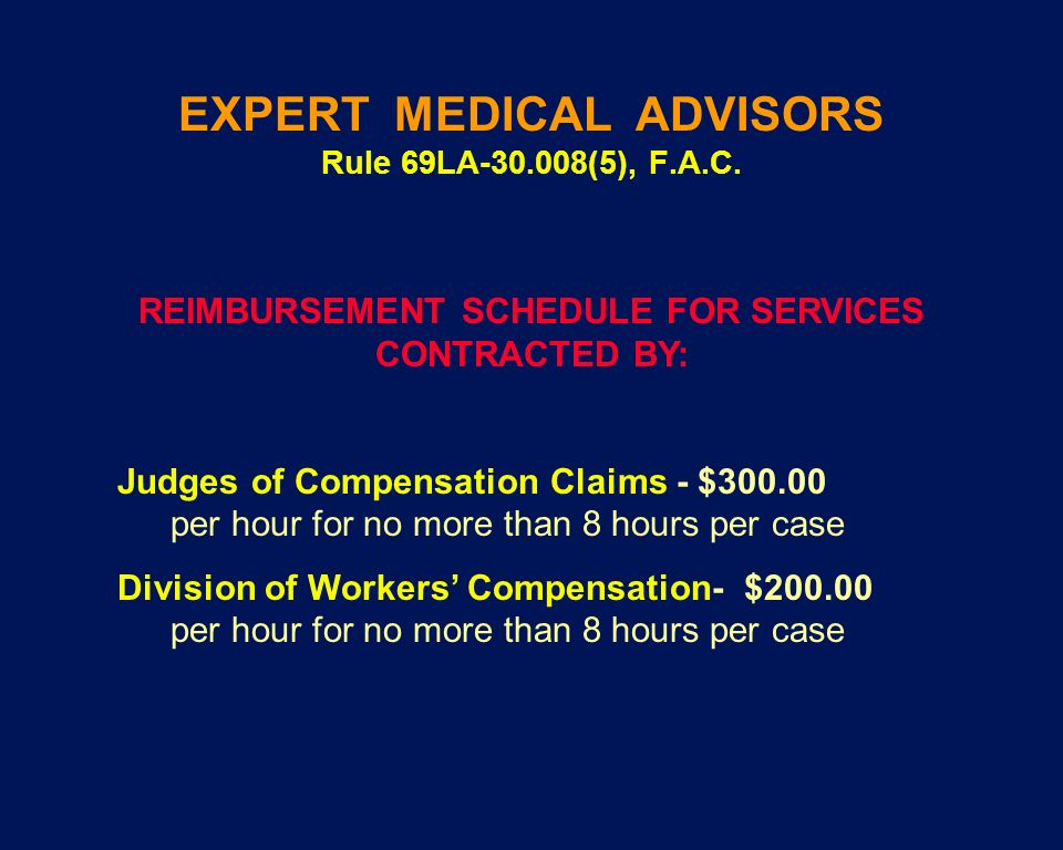 EXPERT MEDICAL ADVISORS Rule 69LA-30.008(5), F.A.C. REIMBURSEMENT SCHEDULE FOR SERVICES CONTRACTED BY: Judges of Compensation Claims - $300.00 per hou