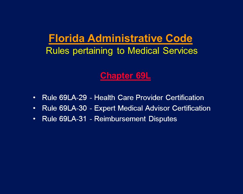 Florida Administrative Code Rules pertaining to Medical Services Chapter 69L Rule 69LA-29 - Health Care Provider Certification Rule 69LA-30 - Expert M