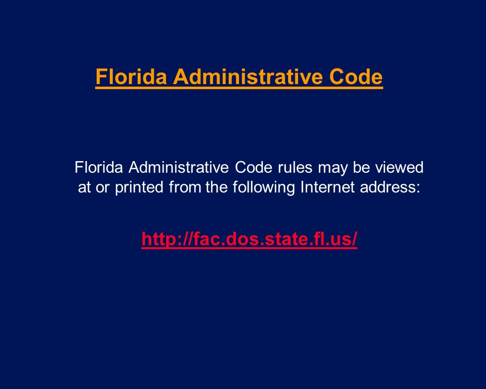 Florida Administrative Code Florida Administrative Code rules may be viewed at or printed from the following Internet address: http://fac.dos.state.fl
