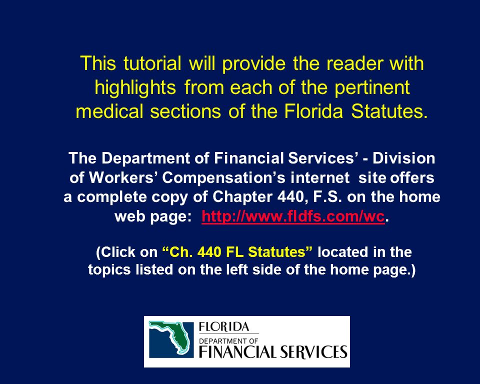 This tutorial will provide the reader with highlights from each of the pertinent medical sections of the Florida Statutes. The Department of Financial