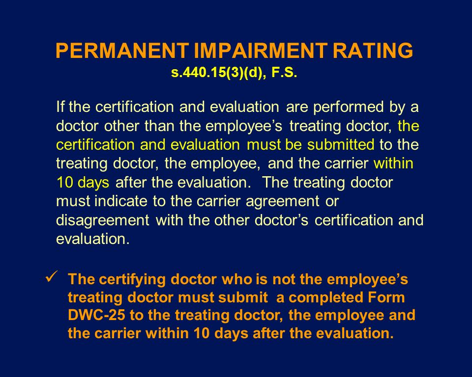 PERMANENT IMPAIRMENT RATING s.440.15(3)(d), F.S. If the certification and evaluation are performed by a doctor other than the employees treating docto