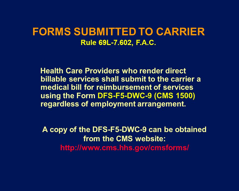 Health Care Providers who render direct billable services shall submit to the carrier a medical bill for reimbursement of services using the Form DFS-
