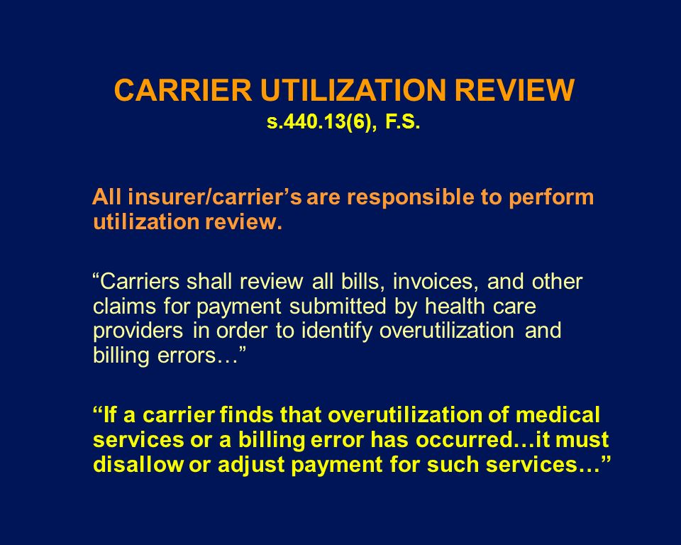 All insurer/carriers are responsible to perform utilization review. Carriers shall review all bills, invoices, and other claims for payment submitted