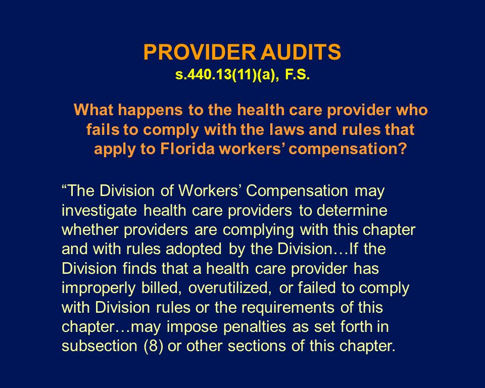 PROVIDER AUDITS s.440.13(11)(a), F.S. The Division of Workers Compensation may investigate health care providers to determine whether providers are co