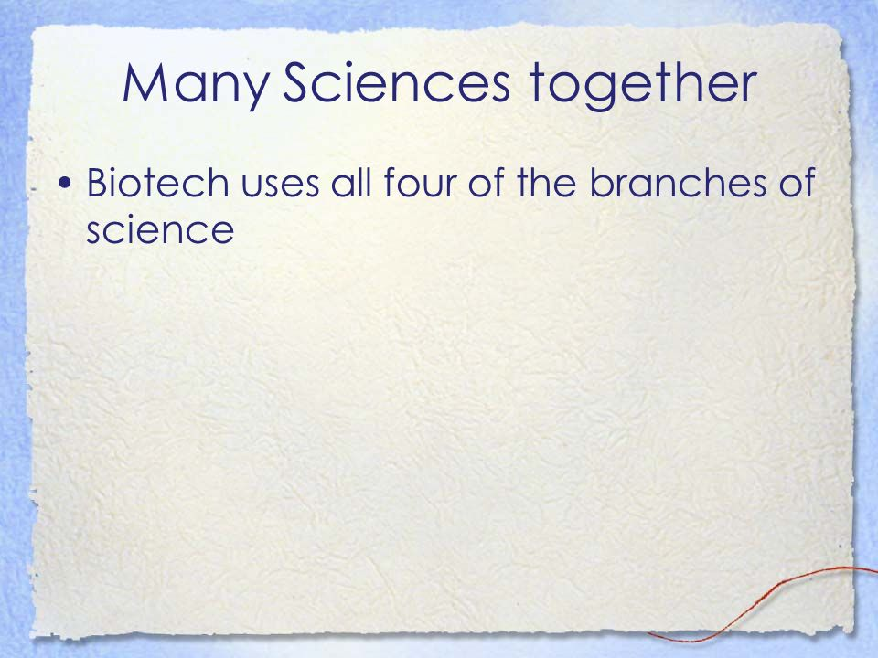 Many Sciences together Biotech uses all four of the branches of science