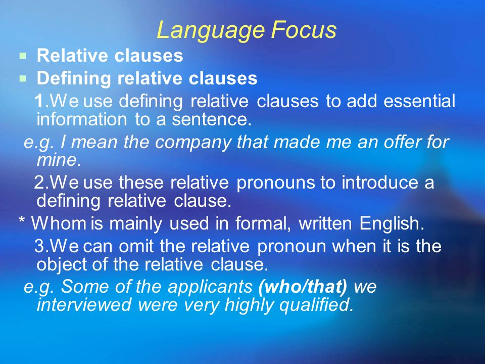 Language Focus Relative clauses Defining relative clauses 1.We use defining relative clauses to add essential information to a sentence. e.g. I mean t