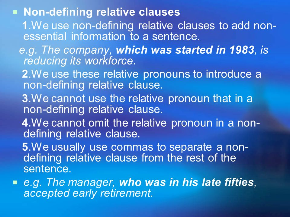 Non-defining relative clauses 1.We use non-defining relative clauses to add non- essential information to a sentence. e.g. The company, which was star