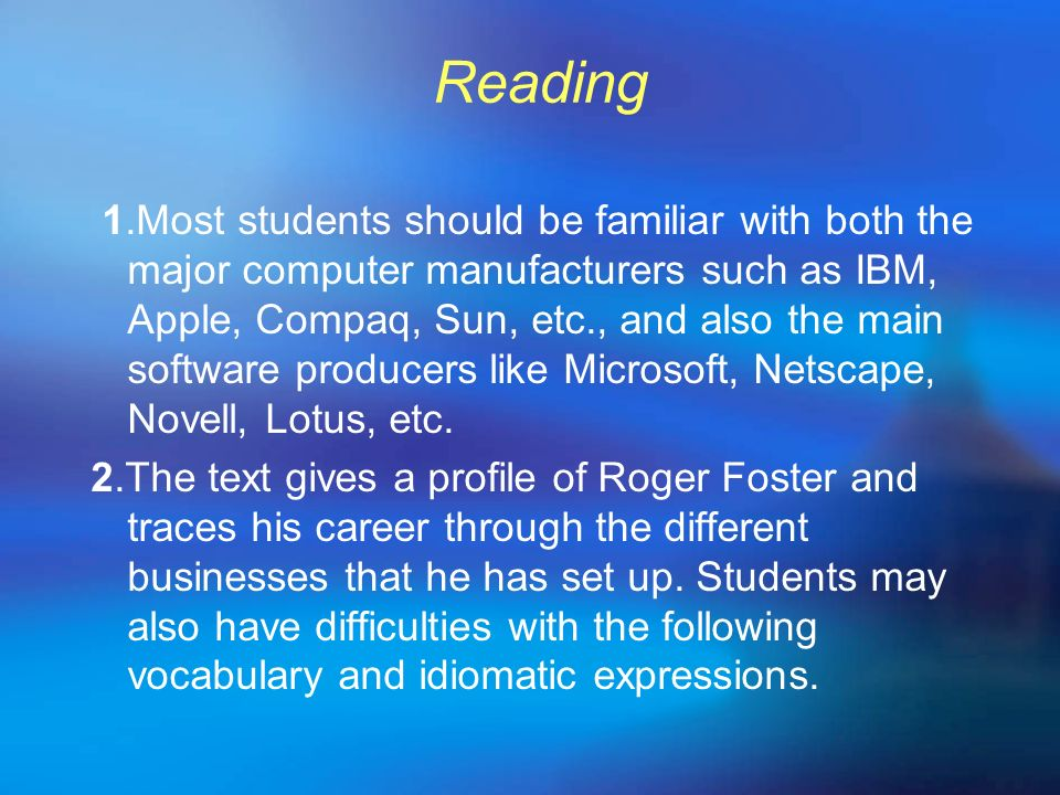 Reading 1.Most students should be familiar with both the major computer manufacturers such as IBM, Apple, Compaq, Sun, etc., and also the main softwar