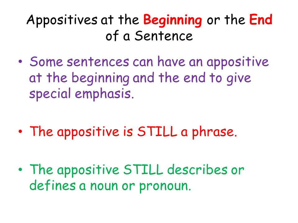 Appositives at the Beginning or the End of a Sentence Some sentences can have an appositive at the beginning and the end to give special emphasis. The