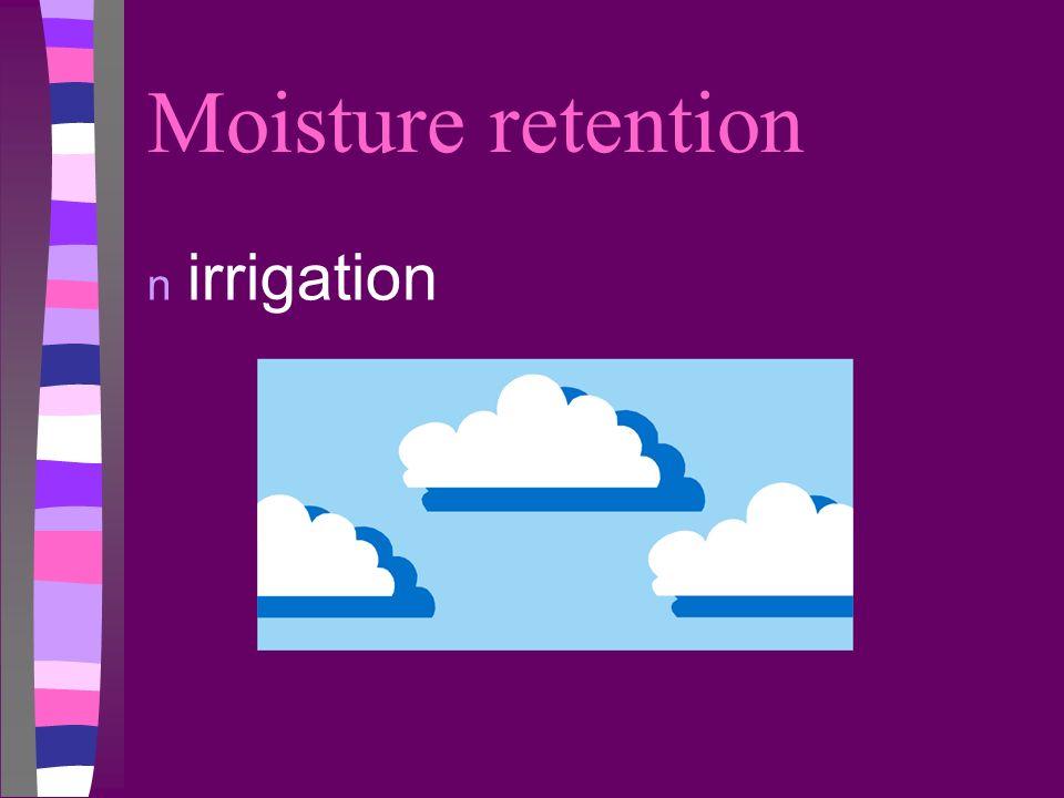 Moisture retention n irrigation