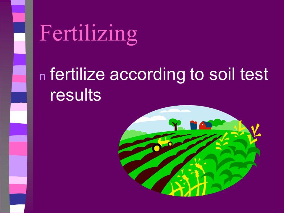 Fertilizing n fertilize according to soil test results