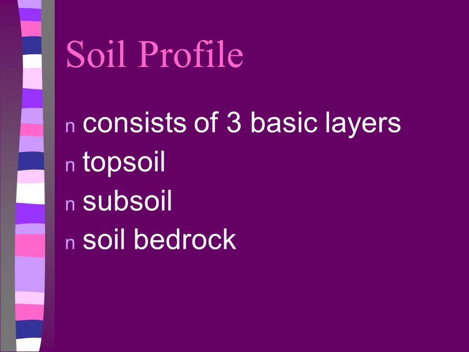 Soil Profile n consists of 3 basic layers n topsoil n subsoil n soil bedrock