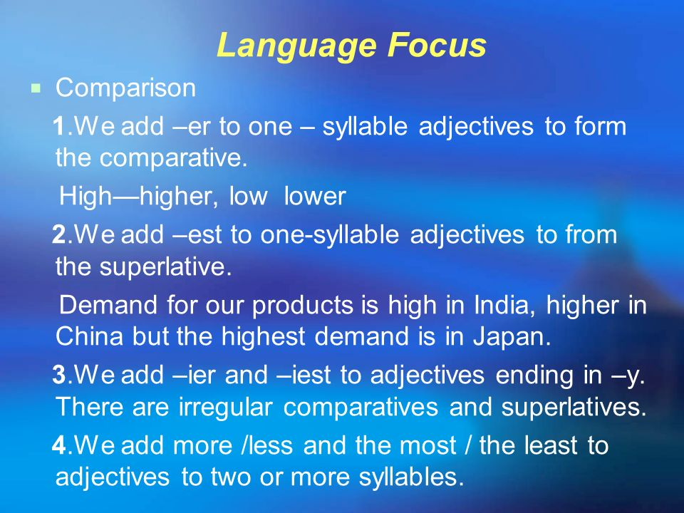 Language Focus Comparison 1.We add –er to one – syllable adjectives to form the comparative. Highhigher, low lower 2.We add –est to one-syllable adjec