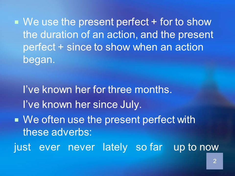 We use the present perfect + for to show the duration of an action, and the present perfect + since to show when an action began. Ive known her for th