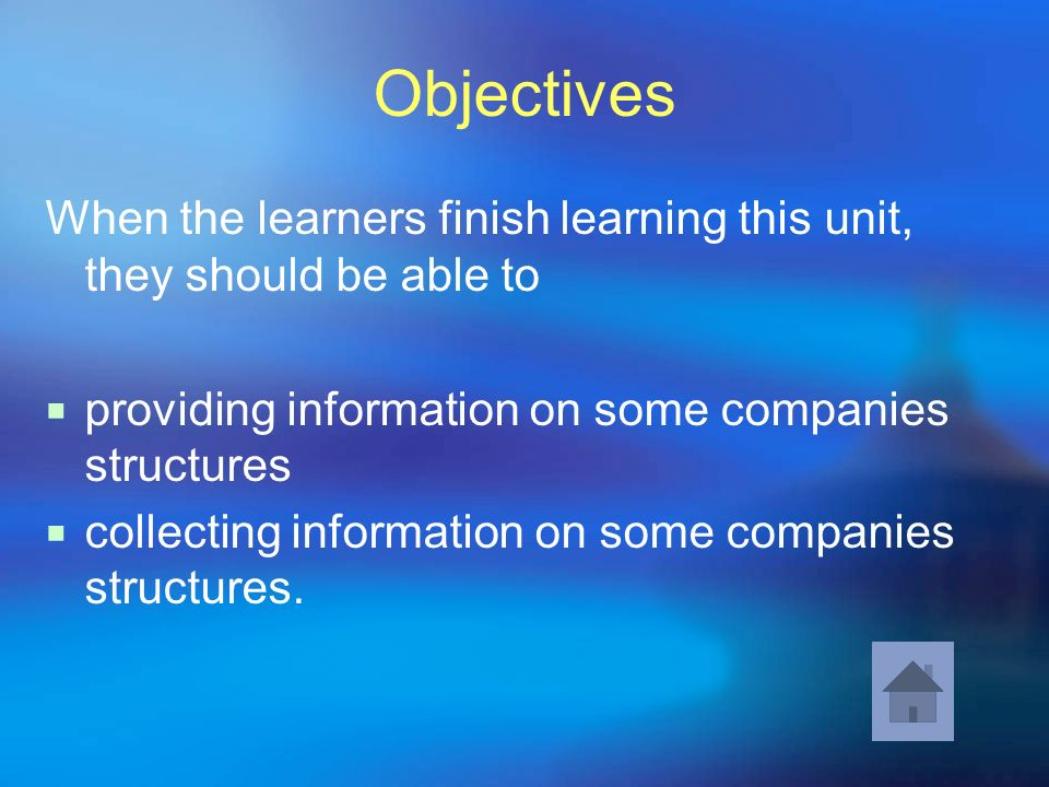 Objectives When the learners finish learning this unit, they should be able to providing information on some companies structures collecting informati