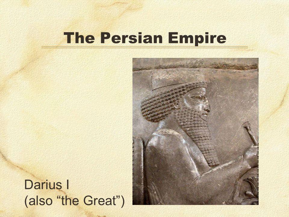 Darius I (also the Great)