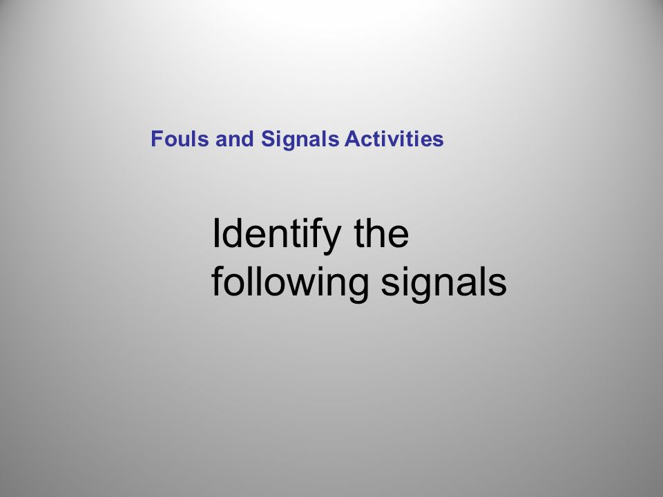 Identify the following signals Fouls and Signals Activities