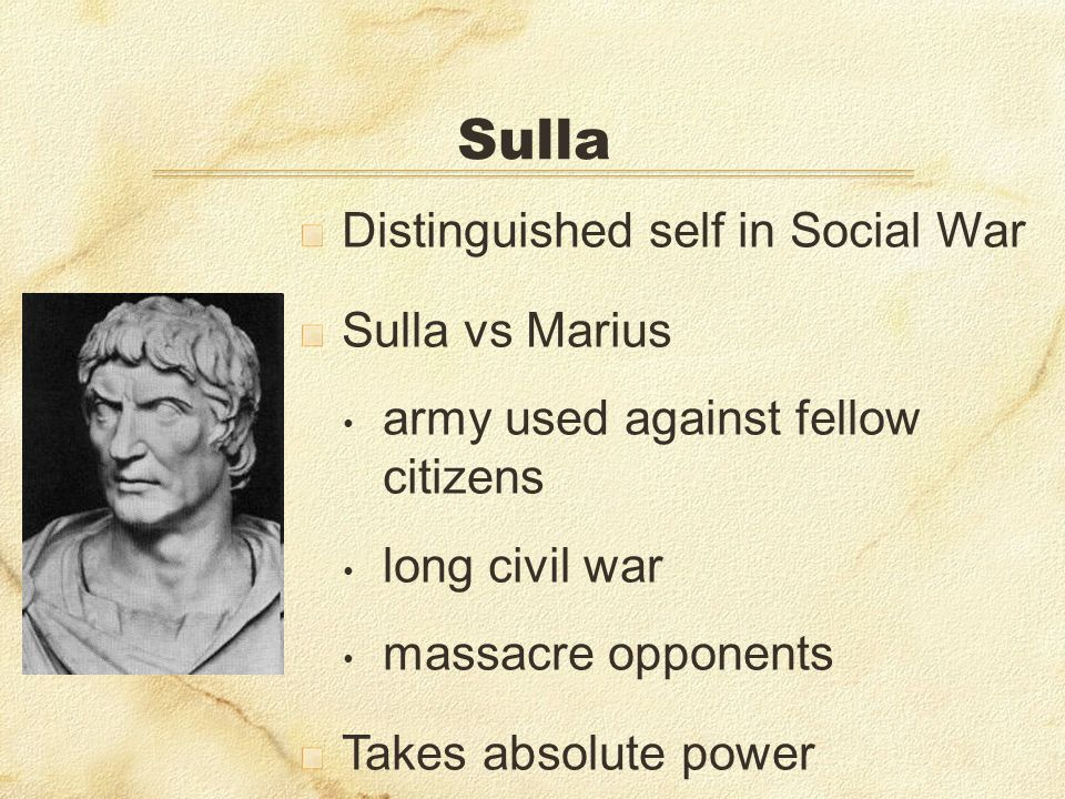 Sulla Distinguished self in Social War Sulla vs Marius army used against fellow citizens long civil war massacre opponents Takes absolute power