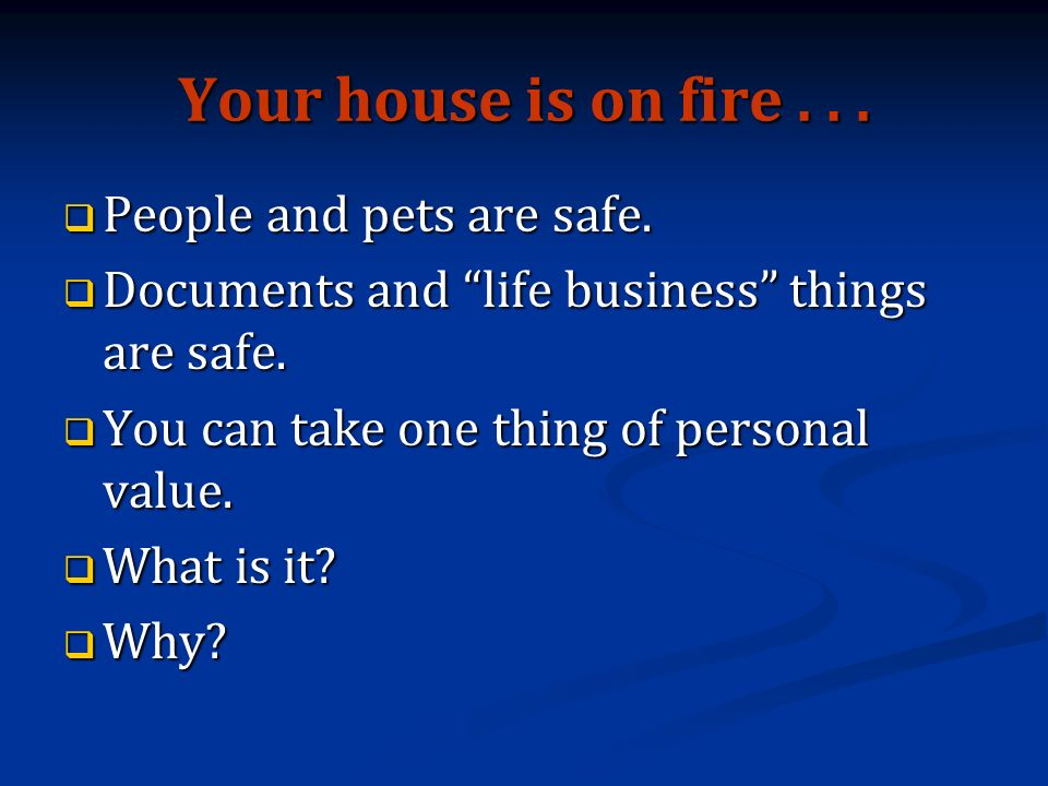 Your house is on fire... People and pets are safe.