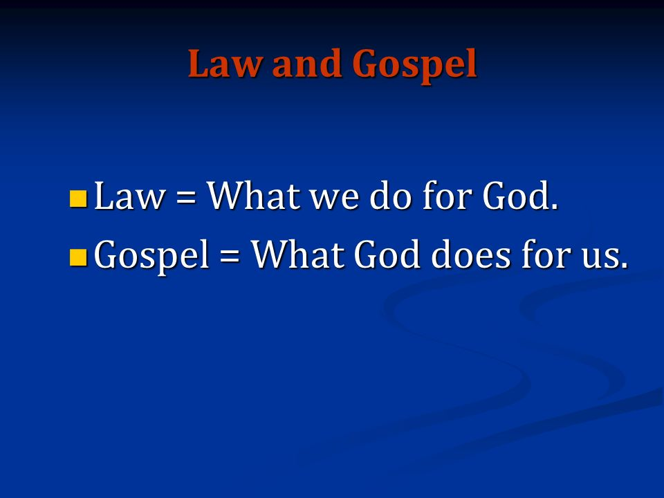 Law and Gospel Law = What we do for God. Law = What we do for God.