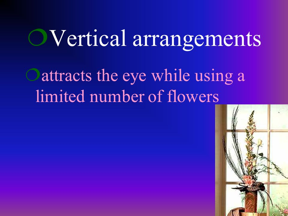 ¦t¦tall slender vertical arrangements are excellent for hospitals and nursing homes where space is limited