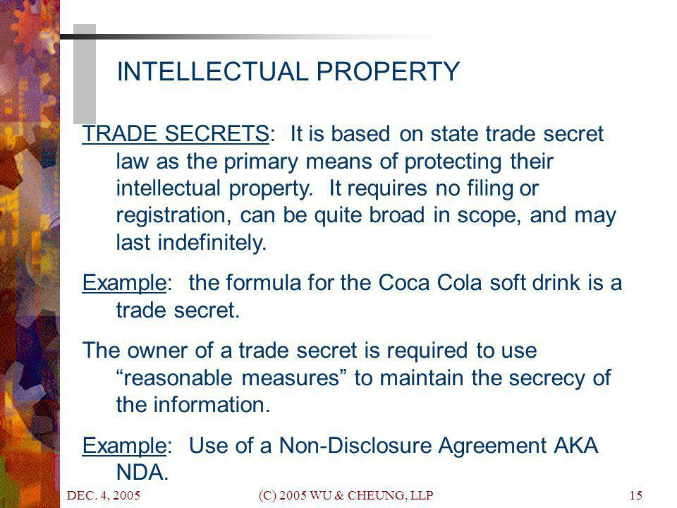 DEC. 4, 2005 (C) 2005 WU & CHEUNG, LLP15 TRADE SECRETS: It is based on state trade secret law as the primary means of protecting their intellectual pr