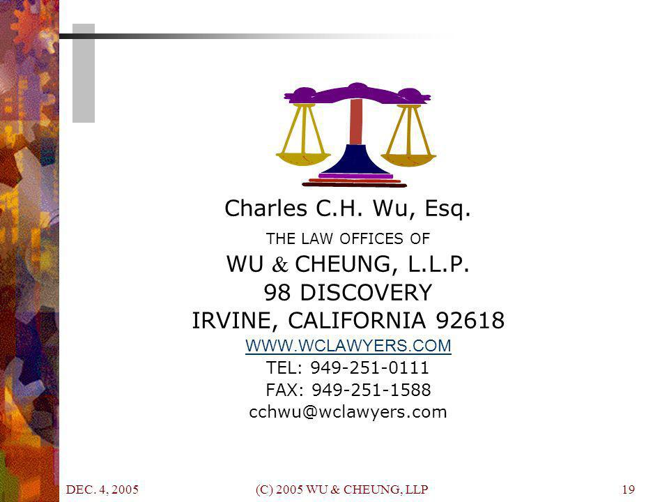 DEC. 4, 2005 (C) 2005 WU & CHEUNG, LLP19 Charles C.H. Wu, Esq. THE LAW OFFICES OF WU & CHEUNG, L.L.P. 98 DISCOVERY IRVINE, CALIFORNIA 92618 WWW.WCLAWY