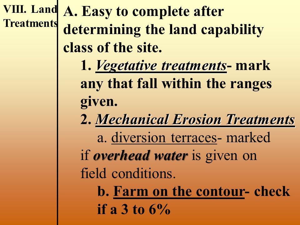 VI. Land Capability Class A. The worst limiting factor factor determines the land capability classification. VII. Field Conditions A. These are posted