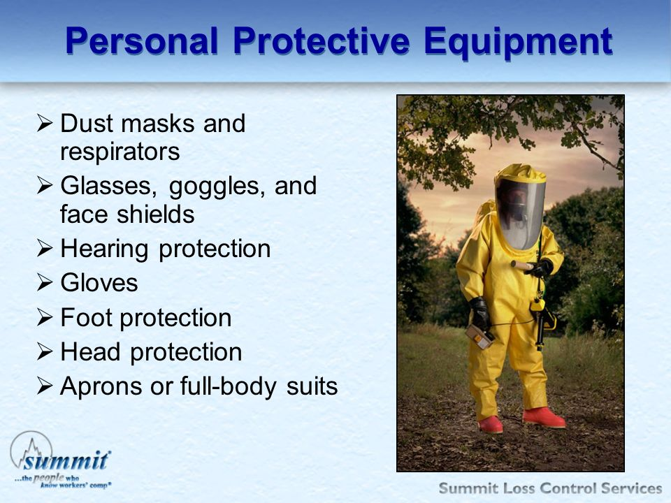 Personal Protective Equipment Dust masks and respirators Glasses, goggles, and face shields Hearing protection Gloves Foot protection Head protection