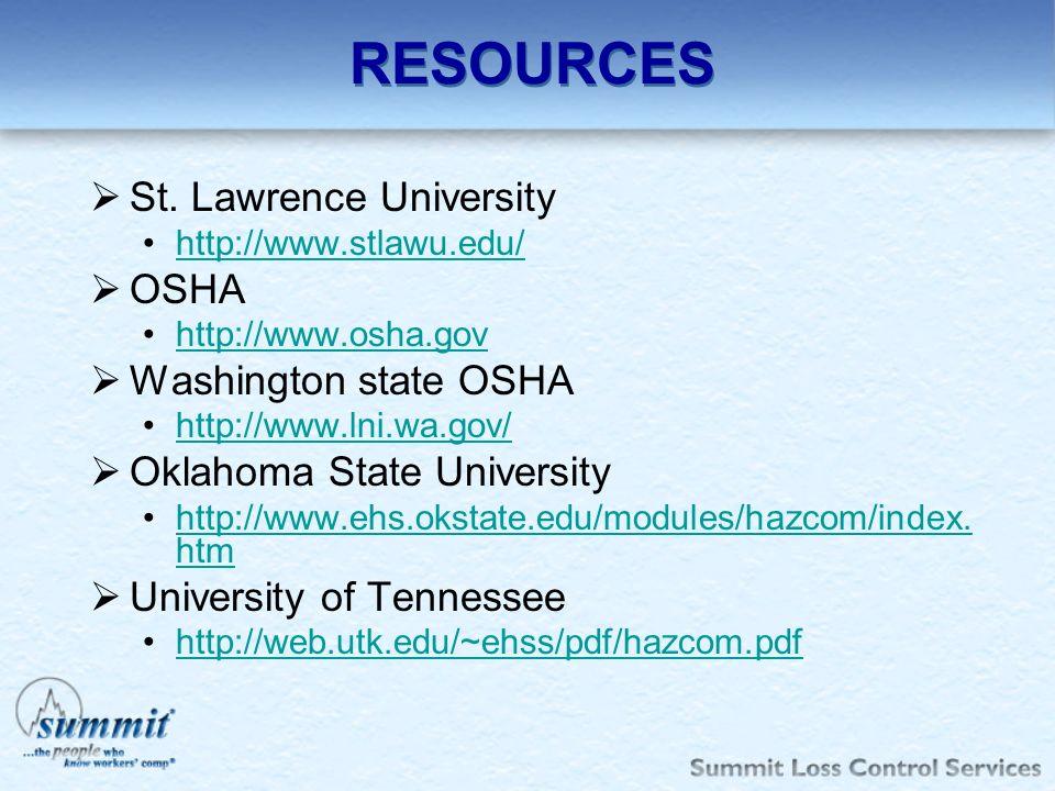 RESOURCES St. Lawrence University http://www.stlawu.edu/ OSHA http://www.osha.gov Washington state OSHA http://www.lni.wa.gov/ Oklahoma State Universi