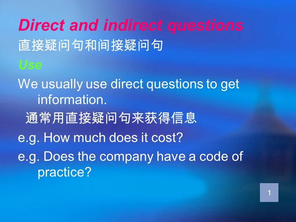 Direct and indirect questions Use We usually use direct questions to get information. e.g. How much does it cost? e.g. Does the company have a code of