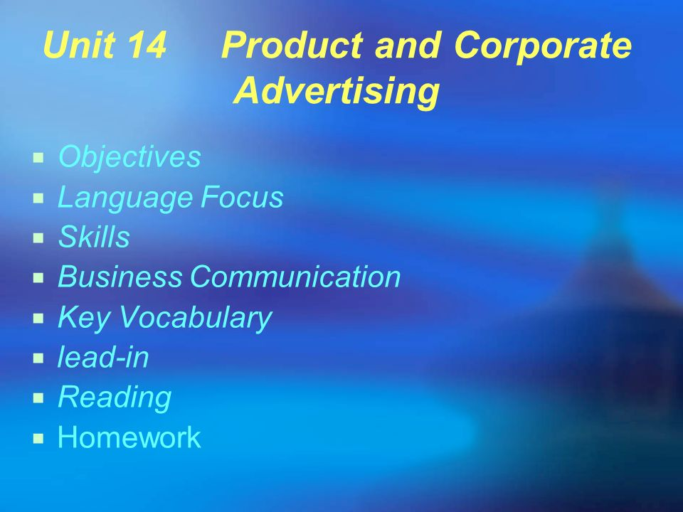 Unit 14 Product and Corporate Advertising Objectives Language Focus Skills Business Communication Key Vocabulary lead-in Reading Homework